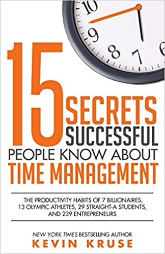 15 Secrets Successful People Know About Time Management The Productivity Habits of 7 Billionaires, 13 Olympic Athletes, 29 Straight-A Students, and 239 Entrepreneurs