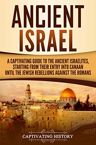 Ancient Israel A Captivating Guide to the Ancient Israelites
