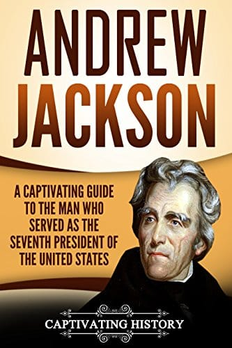 Andrew Jackson A Captivating Guide to the Man Who Served as the Seventh President of the United States