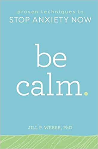 Be Calm Proven Techniques to Stop Anxiety Now
