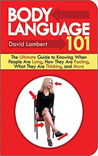 Body Language 101 The Ultimate Guide to Knowing When People Are Lying, How They Are Feeling, What They Are Thinking, and More