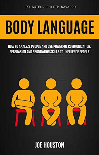 Body Language How To Analyze People And Use Powerful Communication, Persuasion And Negotiation Skills To Influence People