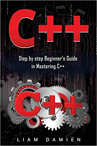 C++ Step by step Beginners Guide in Mastering C++