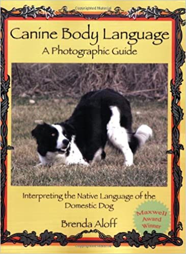 Canine Body Language A Photographic Guide Interpreting the Native Language of the Domestic Dog
