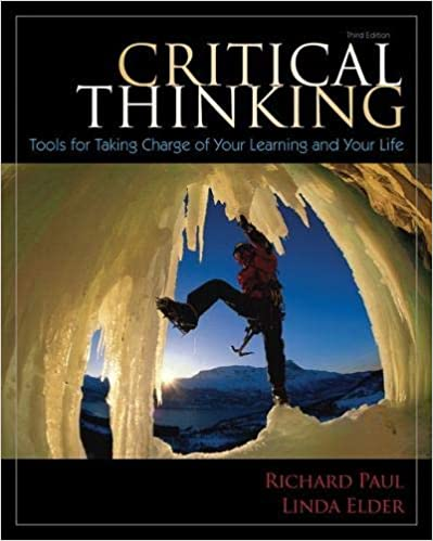 Critical Thinking Tools for Taking Charge of Your Learning and Your Life (3rd Edition)