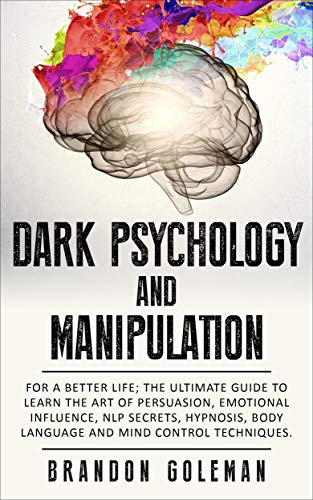 Dark Psychology and Manipulation For a Better Life