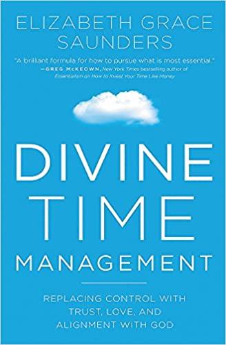 Divine Time Management The Joy of Trusting God's Loving Plans for You