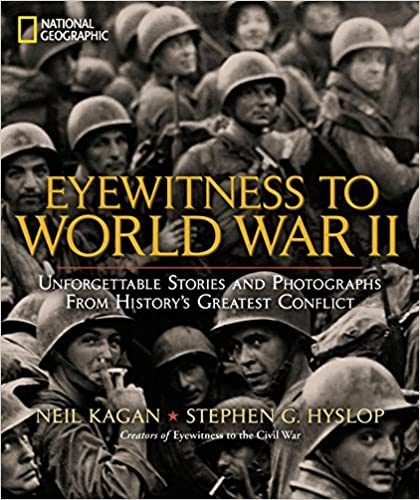 Eyewitness to World War II Unforgettable Stories and Photographs From History's Greatest Conflict