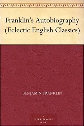 Franklin's Autobiography (Eclectic English Classics)
