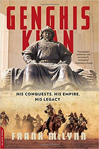Genghis Khan His Conquests, His Empire, His Legacy