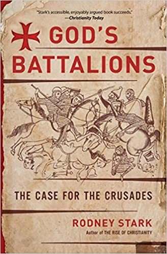 God's Battalions The Case for the Crusades