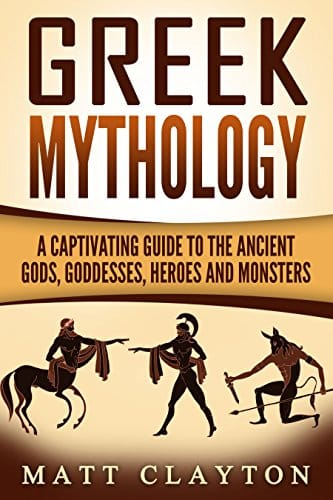 Greek Mythology A Captivating Guide to the Ancient Gods, Goddesses, Heroes, and Monsters