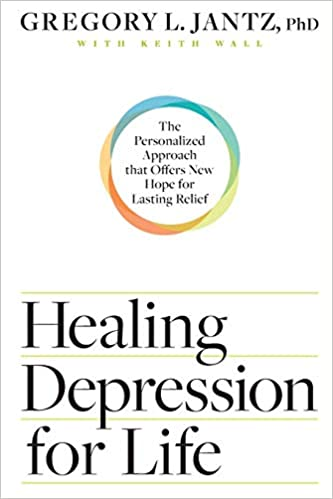 Healing Depression for Life The Personalized Approach that Offers New Hope for Lasting Relief