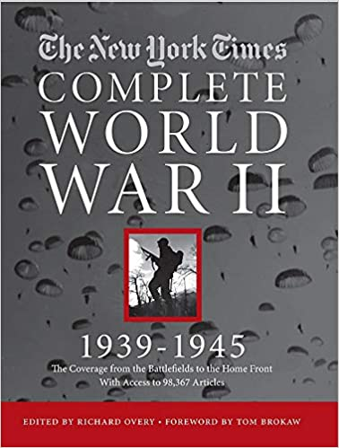 NEW YORK TIMES COMPLETE WORLD WAR II All the Coverage from the Battlefields and the Home Front