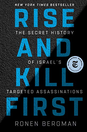 Rise and Kill First The Secret History of Israel's Targeted Assassinations
