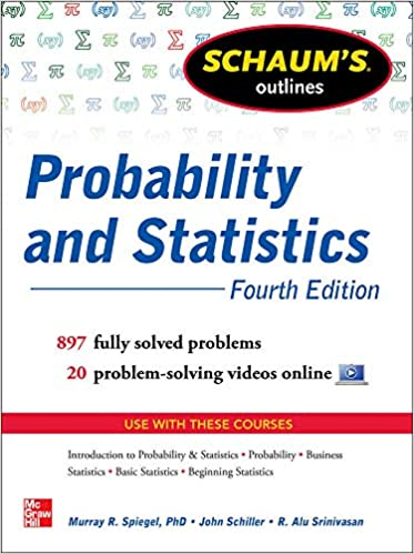Schaum's Outline of Probability and Statistics, 4th Edition 897 Solved Problems + 20 Videos (Schaum's Outlines)