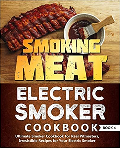 Smoking Meat Electric Smoker Cookbook