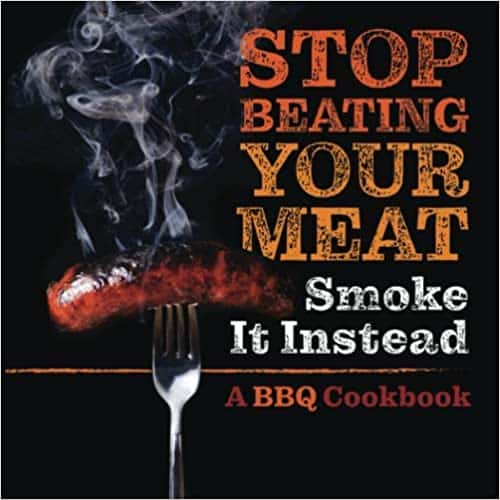 Stop Beating Your Meat - Smoke it Instead