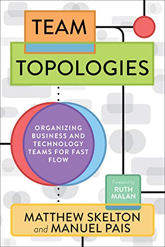 Team Topologies Organizing Business and Technology Teams for Fast Flow