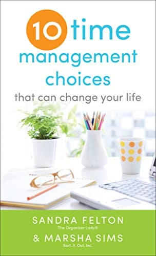 Ten Time Management Choices That Can Change Your Life