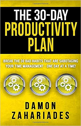 The 30-Day Productivity Plan Break The 30 Bad Habits That Are Sabotaging Your Time Management - One Day At A Time! (The 30-Day Productivity Guide Series)