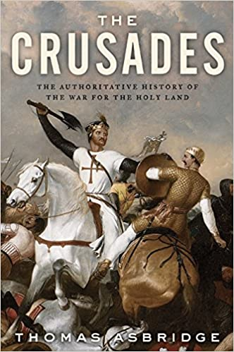 The Crusades The Authoritative History of the War for the Holy Land