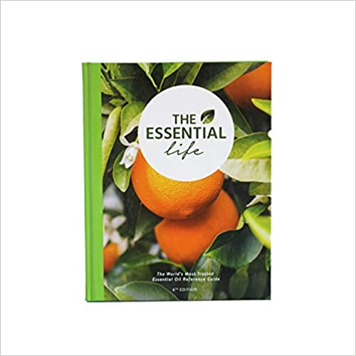 The Essential Life - 6th Edition - The Ultimate Essential Oil Guide