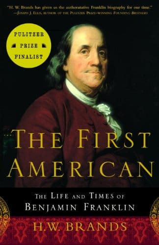 The First American The Life and Times of Benjamin Franklin