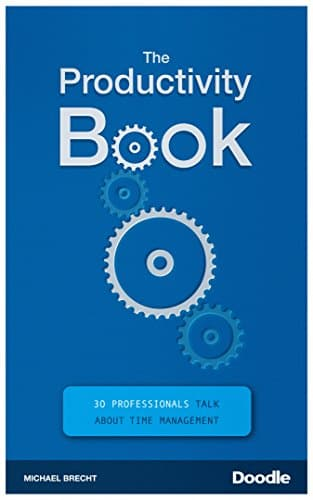 The Productivity Book 30 Professionals Talk About Time Management