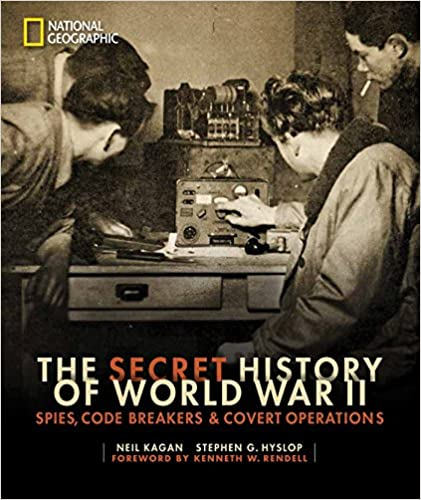 The Secret History of World War II Spies, Code Breakers, and Covert Operations