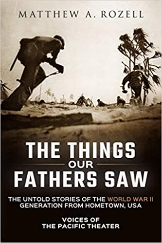 The Things Our Fathers Saw The Untold Stories of the World War II Generation from Hometown, USA-Voices of the Pacific Theater