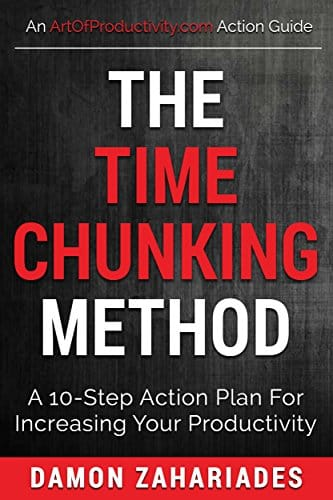 The Time Chunking Method A 10-Step Action Plan For Increasing Your Productivity (Time Management And Productivity Action Guide Series Book 1)