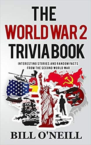 The World War 2 Trivia Book Interesting Stories and Random Facts from the Second World War (Trivia War Books) (Volume 1)