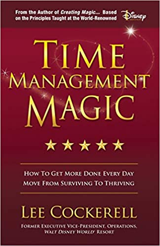 Time Management Magic How to Get More Done Every Day and Move from Surviving to Thriving