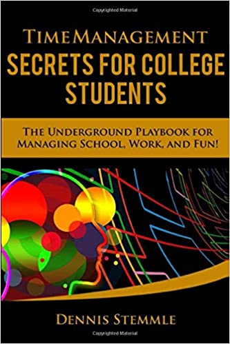 Time Management Secrets for College Students The Underground Playbook for Managing School, Work, and Fun