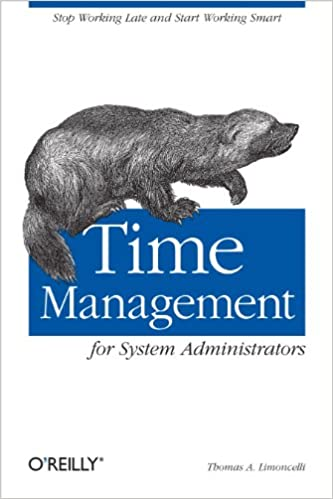 Time Management for System Administrators Stop Working Late and Start Working Smart