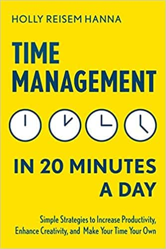 Time Management in 20 Minutes a Day Simple Strategies to Increase Productivity, Enhance Creativity, and Make Your Time Your Own