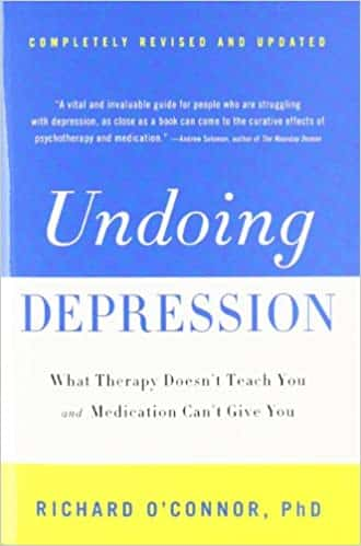 Undoing Depression What Therapy Doesn't Teach You and Medications Can't Give You