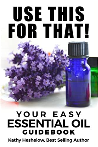 Use This For That! Your Easy Essential Oil Guidebook