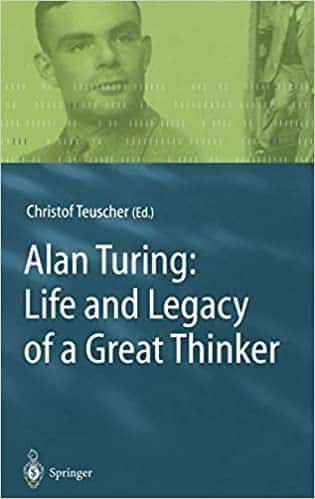 Alan Turing Life and Legacy of a Great Thinker