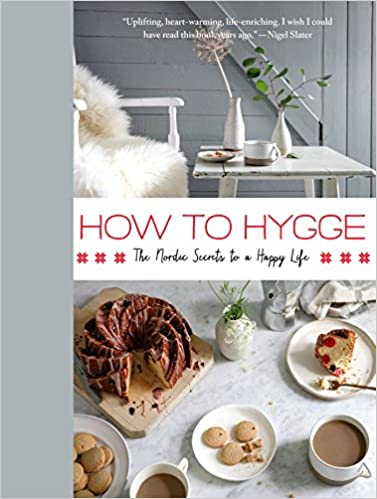 How to Hygge The Nordic Secrets to a Happy Life