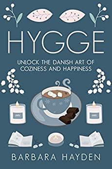 Hygge Unlock the Danish Art of Coziness and Happiness