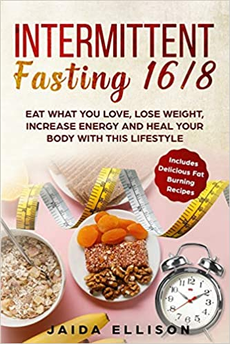 Intermittent Fasting 168 Eat What You Love, Lose Weight, Increase Energy and Heal Your Body with this Lifestyle