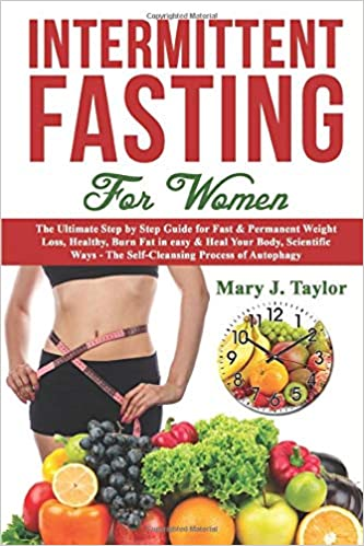Intermittent Fasting For Women The Ultimate Step by Step Guide for Fast & Permanent Weight Loss, Healthy, Burn Fat in easy & Heal Your Body, Scientific Ways