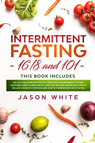 Intermittent fasting 101+168 the complete step by step guide for beginners to start your new lifestyle and weight loss, for men women and over 50