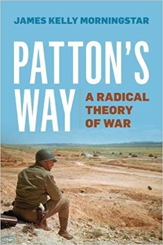 Patton's Way A Radical Theory of War
