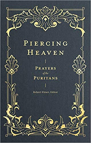 Piercing Heaven Prayers of the Puritans