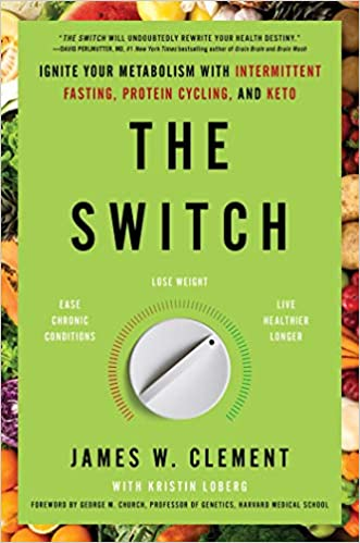 The Switch Ignite Your Metabolism with Intermittent Fasting, Protein Cycling, and Keto