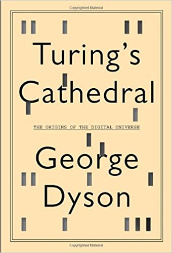 Turing's Cathedral The Origins of the Digital Universe by George Dyson (2012-03-06)