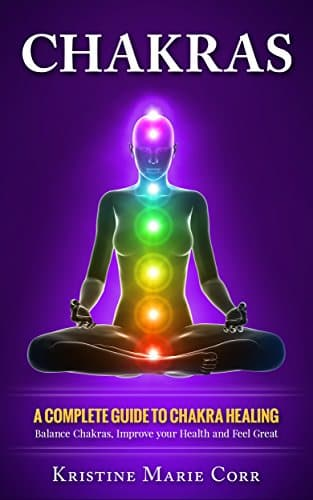 Chakras A Complete Guide to Chakra Healing
